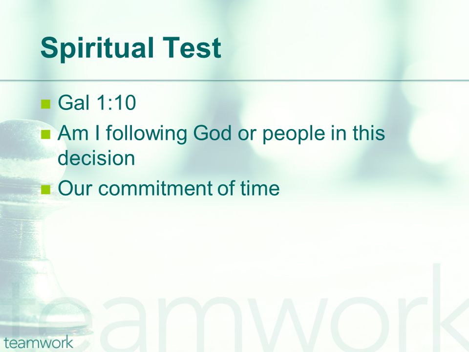 Spiritual Test Gal 1:10 Am I following God or people in this decision Our commitment of time