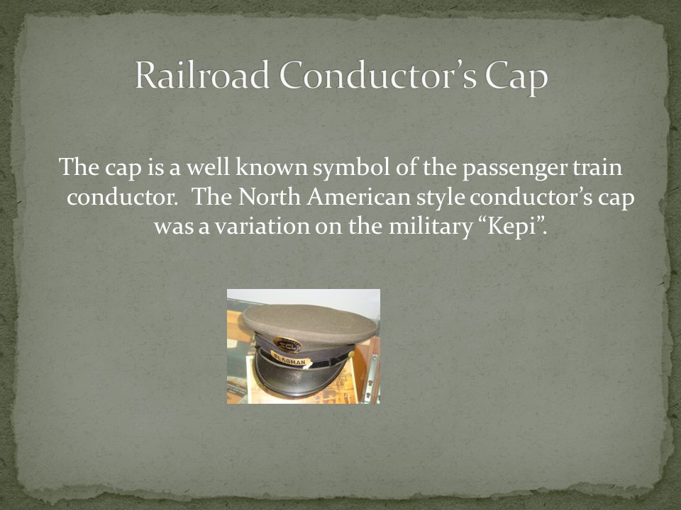 The cap is a well known symbol of the passenger train conductor.
