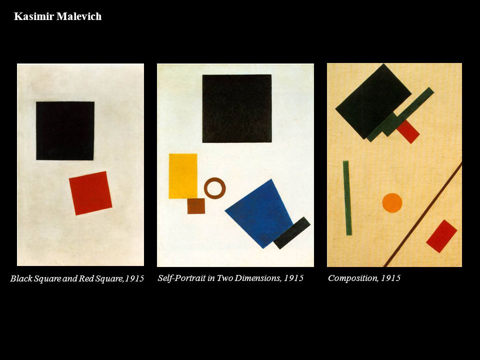 Black Square and Red Square,1915 Self-Portrait in Two Dimensions, 1915Composition, 1915 Kasimir Malevich