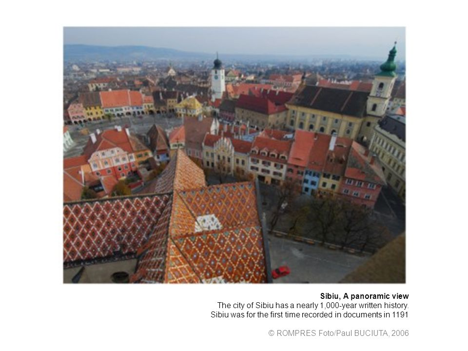 Sibiu, A panoramic view The city of Sibiu has a nearly 1,000-year written history.