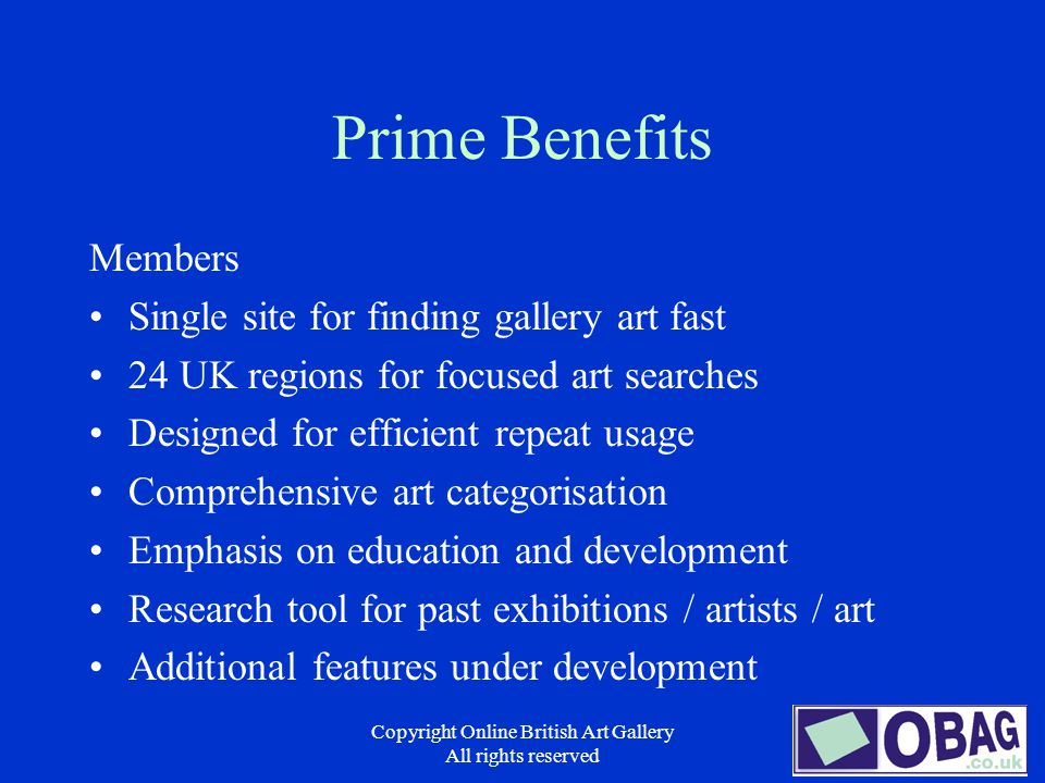 Copyright Online British Art Gallery All rights reserved Prime Benefits Members Single site for finding gallery art fast 24 UK regions for focused art searches Designed for efficient repeat usage Comprehensive art categorisation Emphasis on education and development Research tool for past exhibitions / artists / art Additional features under development