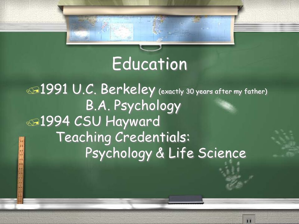 Education / 1991 U.C. Berkeley (exactly 30 years after my father) B.A.