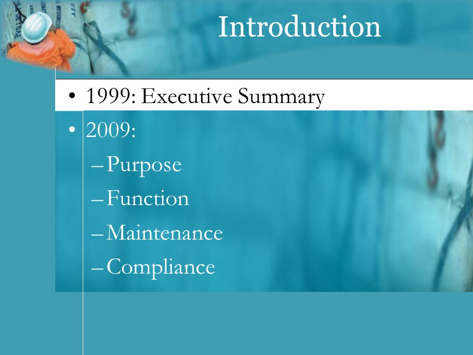 Introduction 1999: Executive Summary 2009: –Purpose –Function –Maintenance –Compliance