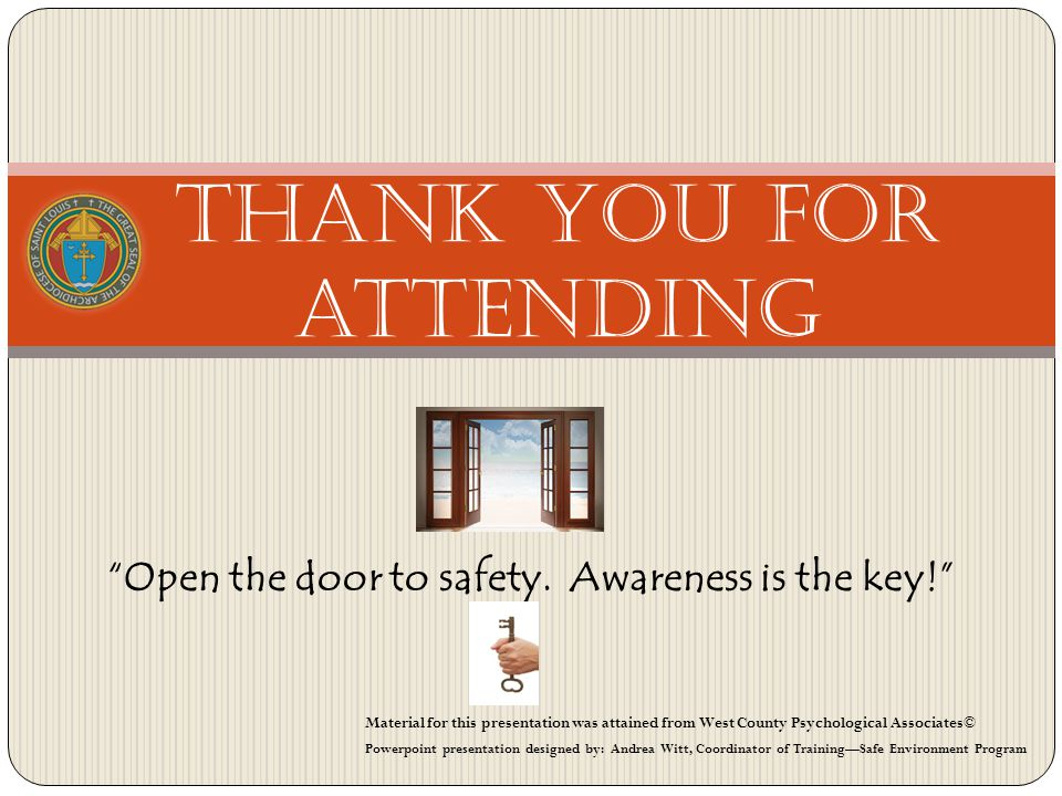 Thank you for attending Open the door to safety. Awareness is the key.