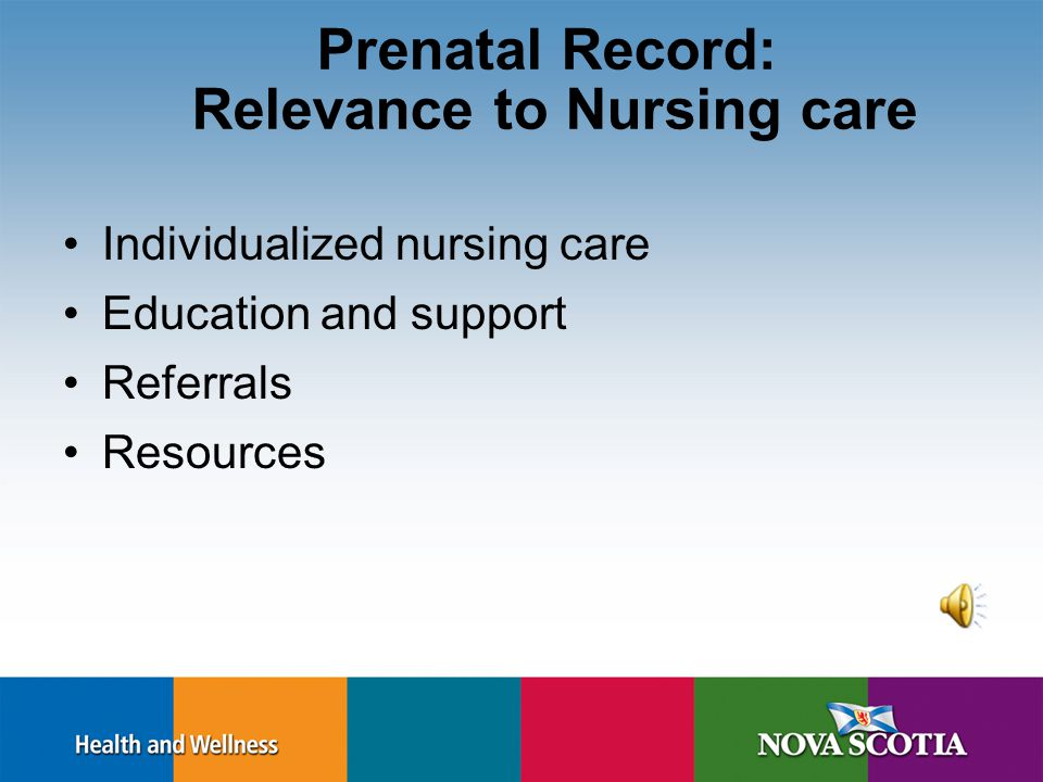 Prenatal education –Physical and emotional well-being Breastfeeding Plans for Labour and Birth Newborn screening Cord blood banking RCP Prenatal Record Companion Document http://rcp.nshealth.ca/sites/default/files/resources- reports/pnr_comp_doc_july2007.pdf http://rcp.nshealth.ca/sites/default/files/resources- reports/pnr_comp_doc_july2007.pdf