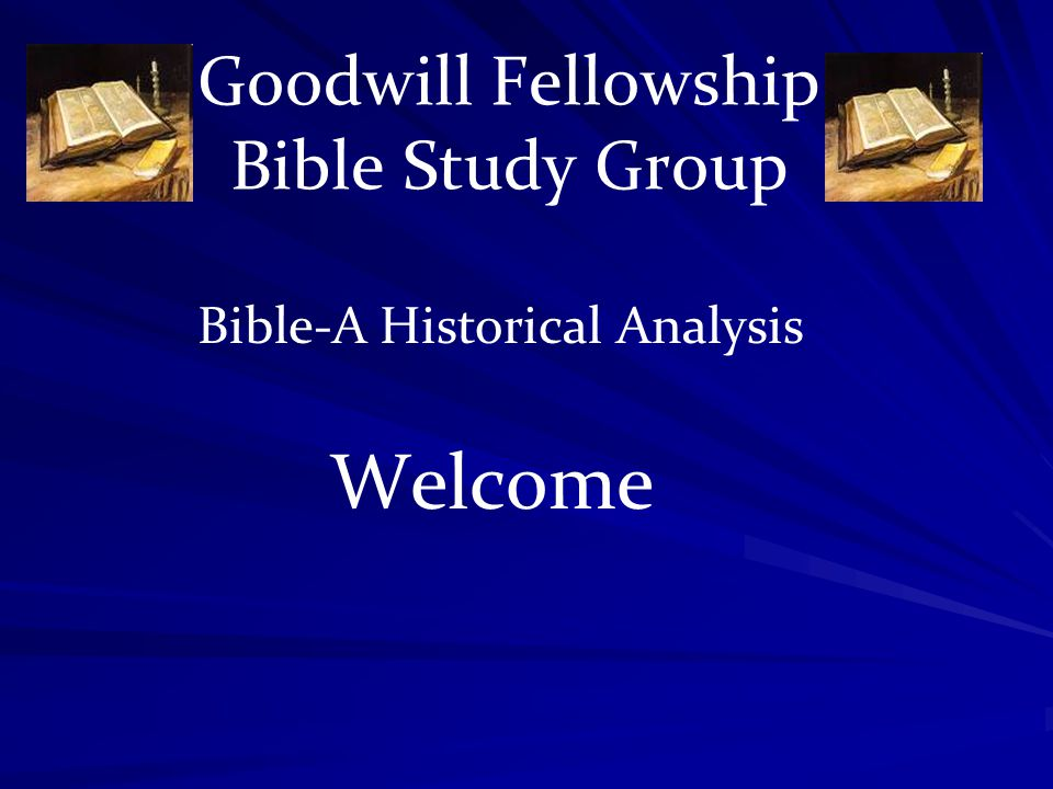 Goodwill Fellowship Bible Study Group Welcome Bible-A Historical Analysis