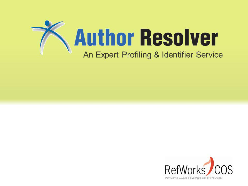 RefWorks-COS is a business unit of ProQuest An Expert Profiling & Identifier Service