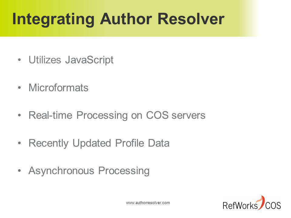 Integrating Author Resolver Utilizes JavaScript Microformats Real-time Processing on COS servers Recently Updated Profile Data Asynchronous Processing www.authorresolver.com