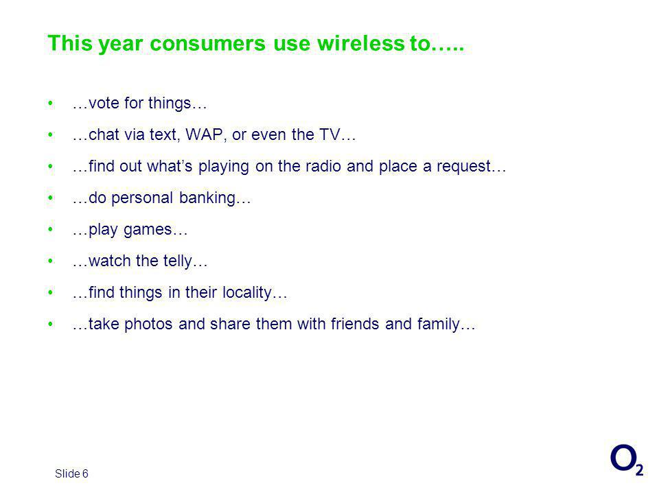 Slide 6 This year consumers use wireless to…..