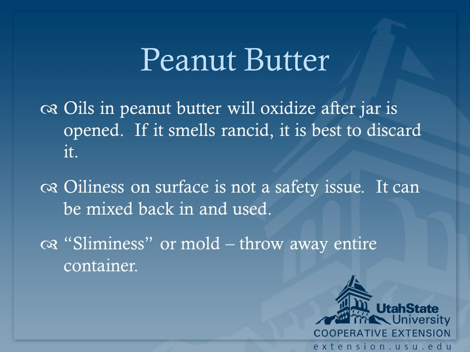 extension.usu.edu Peanut ButterPeanut Butter Oils in peanut butter will oxidize after jar is opened.