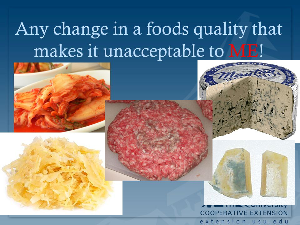 extension.usu.edu Any change in a foods quality that makes it unacceptable to ME!