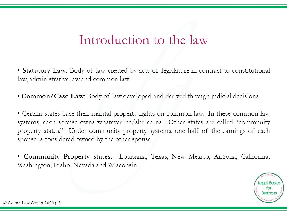 Introduction to the law Statutory Law: Body of law created by acts of legislature in contrast to constitutional law, administrative law and common law.