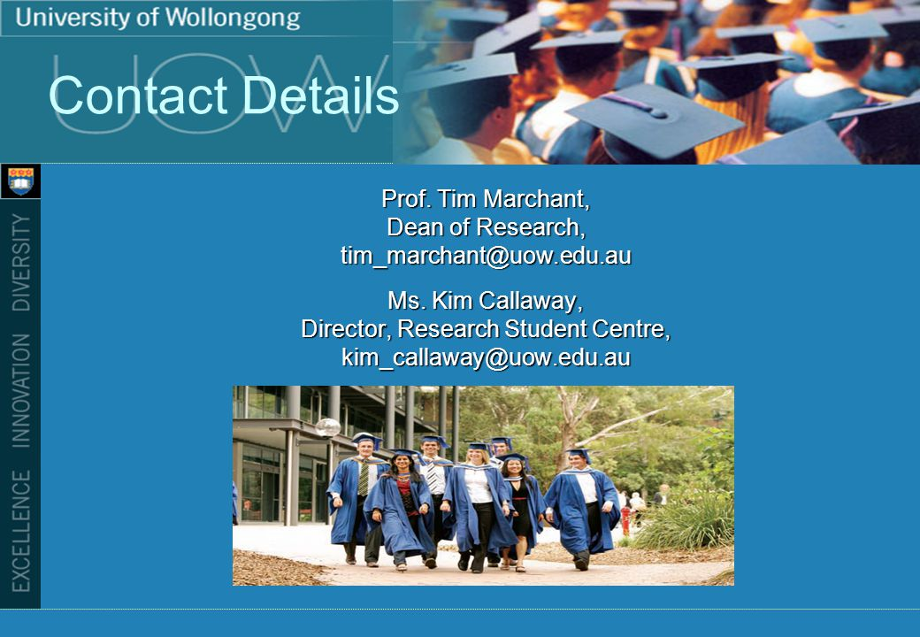 Contact Details Prof. Tim Marchant, Dean of Research, tim_marchant@uow.edu.au Ms.