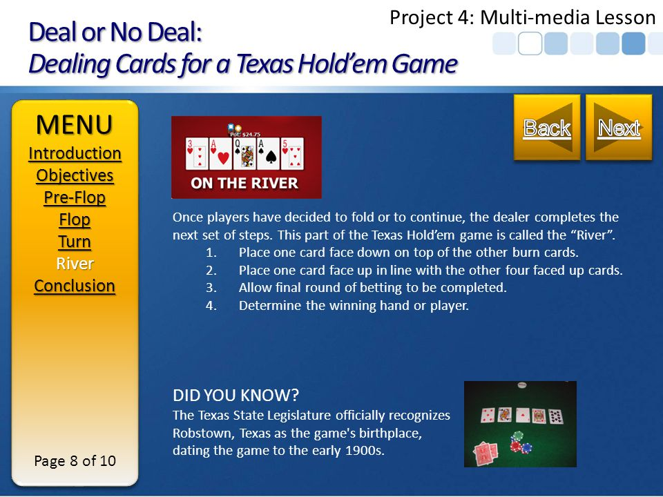 Deal or No Deal: Dealing Cards for a Texas Holdem Game Once players have decided to fold or to continue, the dealer completes the next set of steps.