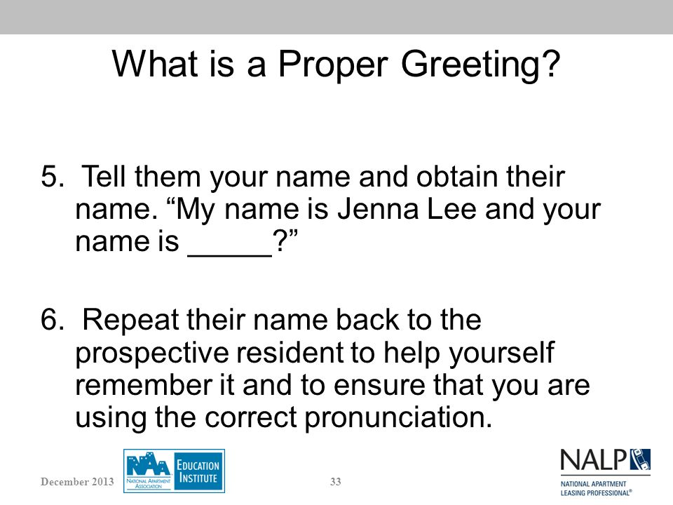 What is a Proper Greeting. 5. Tell them your name and obtain their name.
