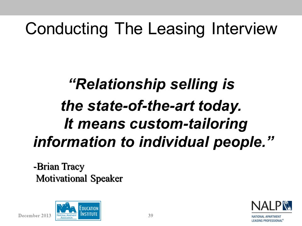 Conducting The Leasing Interview Relationship selling is the state-of-the-art today.