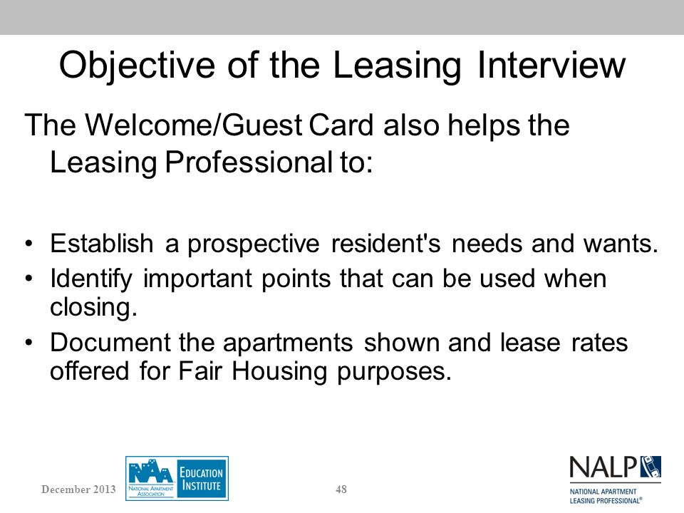 Objective of the Leasing Interview The Welcome/Guest Card also helps the Leasing Professional to: Establish a prospective resident s needs and wants.