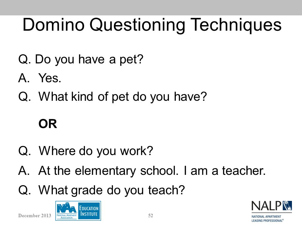 Domino Questioning Techniques Q. Do you have a pet.