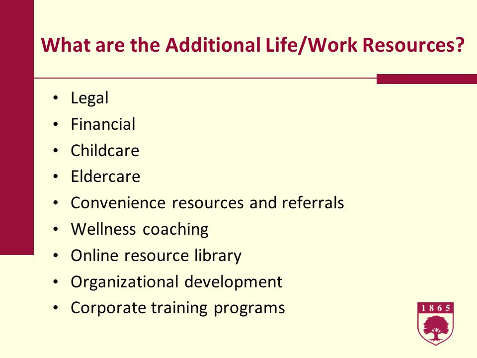 What are the Additional Life/Work Resources.