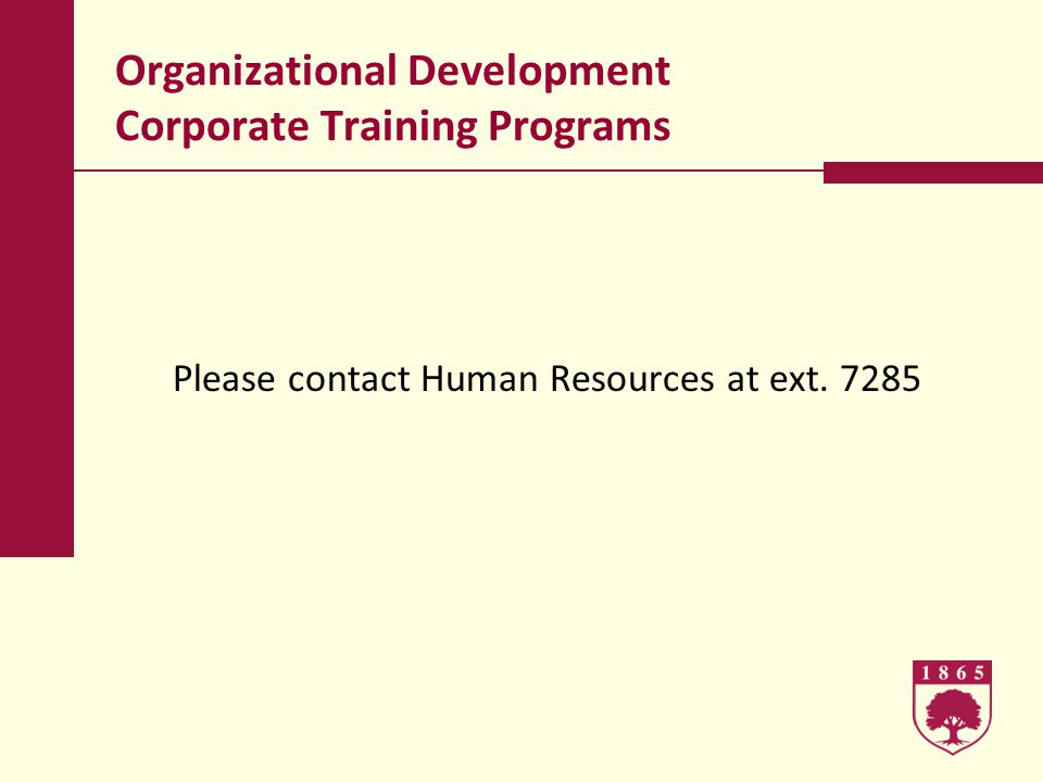 Organizational Development Corporate Training Programs Please contact Human Resources at ext. 7285