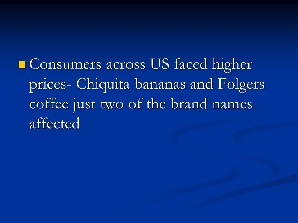 Consumers across US faced higher prices- Chiquita bananas and Folgers coffee just two of the brand names affected Consumers across US faced higher prices- Chiquita bananas and Folgers coffee just two of the brand names affected