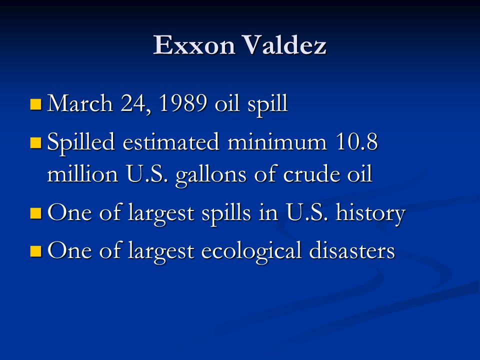 Exxon Valdez March 24, 1989 oil spill March 24, 1989 oil spill Spilled estimated minimum 10.8 million U.S.