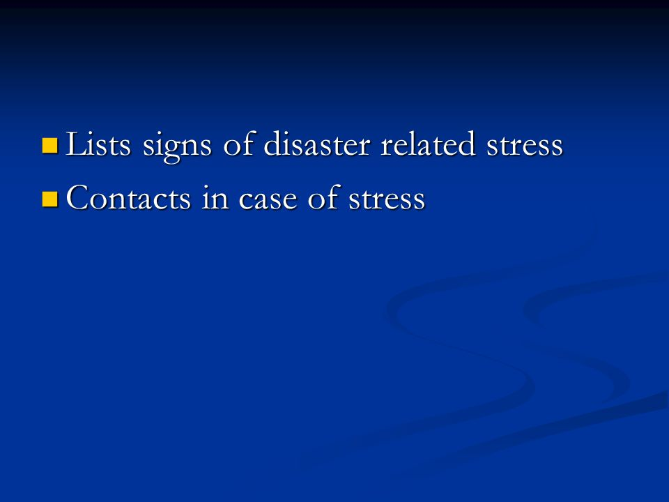 Lists signs of disaster related stress Lists signs of disaster related stress Contacts in case of stress Contacts in case of stress