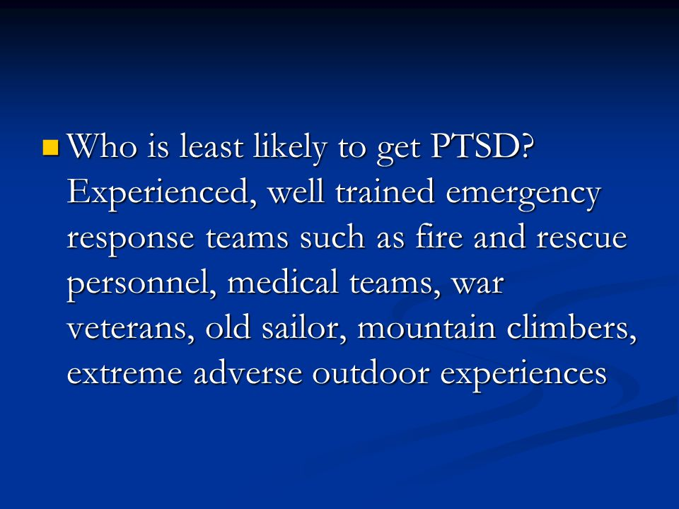 Who is least likely to get PTSD.