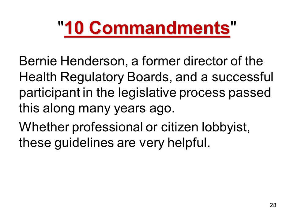 10 Commandments 10 Commandments Bernie Henderson, a former director of the Health Regulatory Boards, and a successful participant in the legislative process passed this along many years ago.