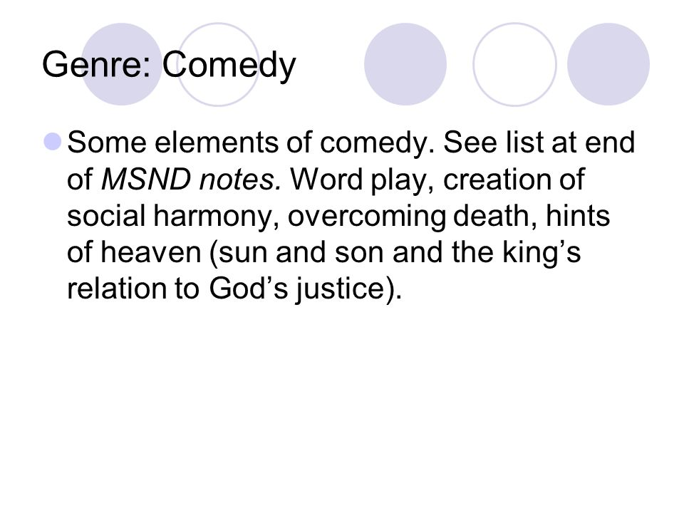 Genre: Comedy Some elements of comedy. See list at end of MSND notes.