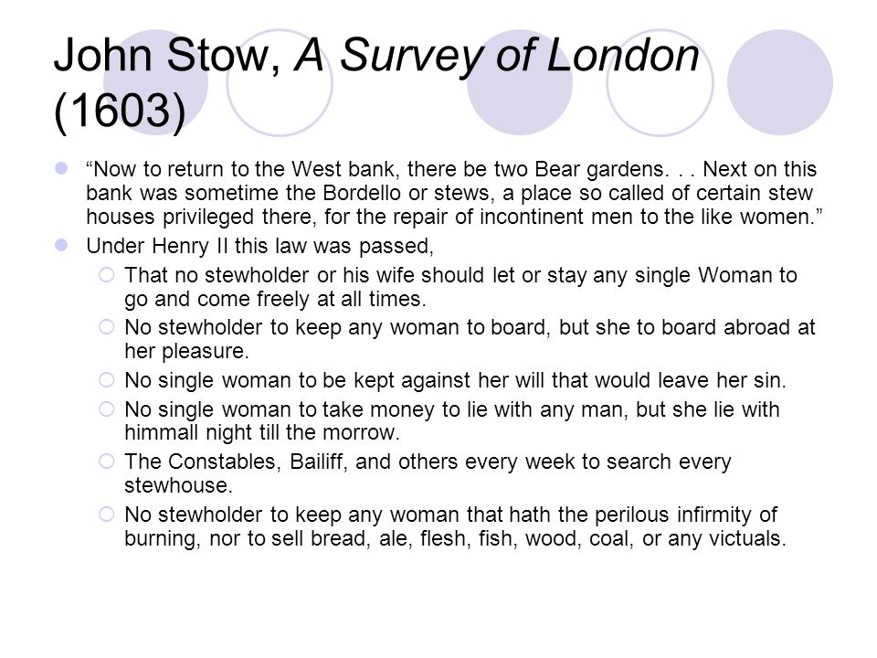 John Stow, A Survey of London (1603) Now to return to the West bank, there be two Bear gardens...