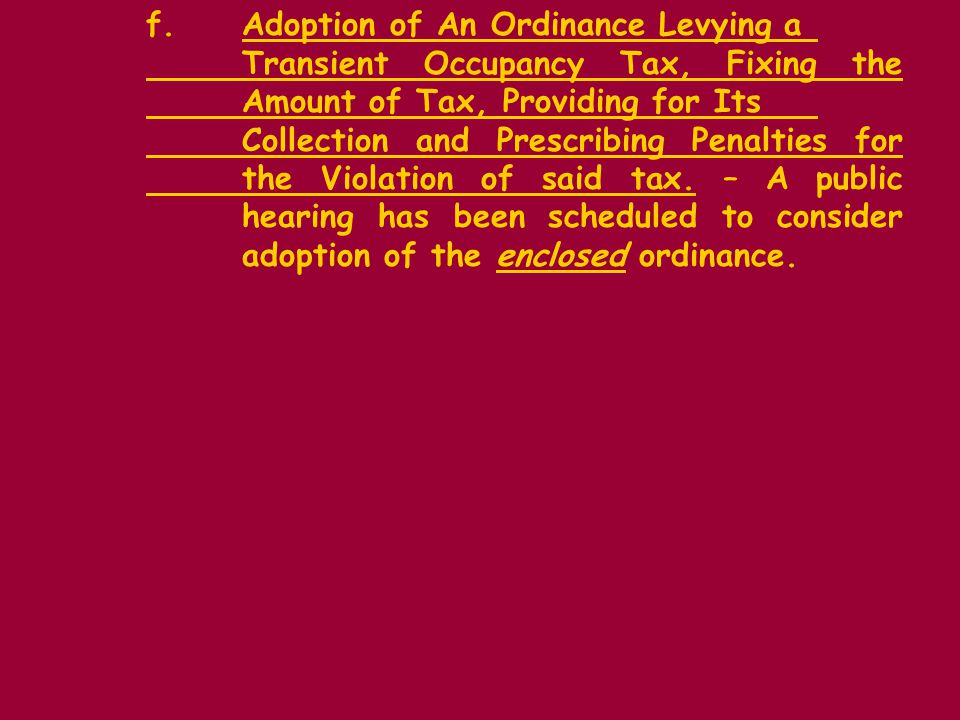 f.Adoption of An Ordinance Levying a Transient Occupancy Tax, Fixing the Amount of Tax, Providing for Its Collection and Prescribing Penalties for the Violation of said tax.