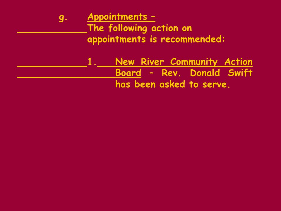 g.Appointments – The following action on appointments is recommended: 1.New River Community Action Board – Rev.