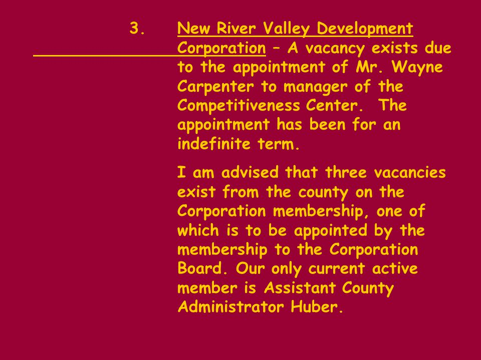 3.New River Valley Development Corporation – A vacancy exists due to the appointment of Mr.
