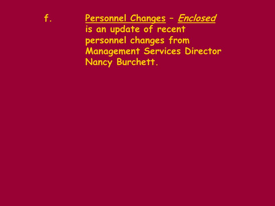 f.Personnel Changes – Enclosed is an update of recent personnel changes from Management Services Director Nancy Burchett.