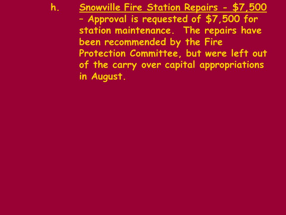 h.Snowville Fire Station Repairs - $7,500 – Approval is requested of $7,500 for station maintenance.