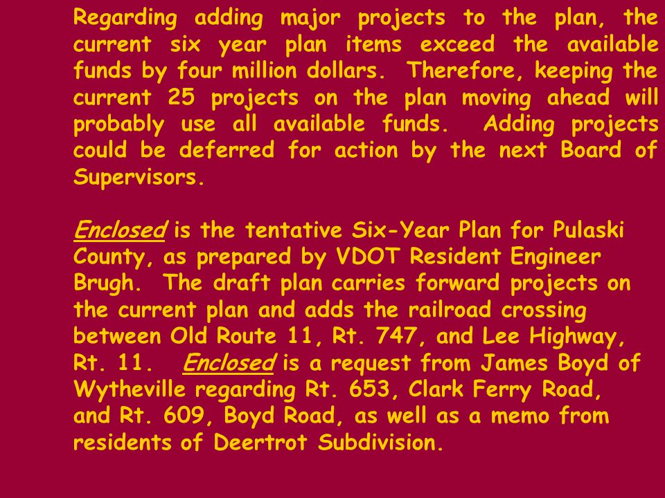 Regarding adding major projects to the plan, the current six year plan items exceed the available funds by four million dollars.