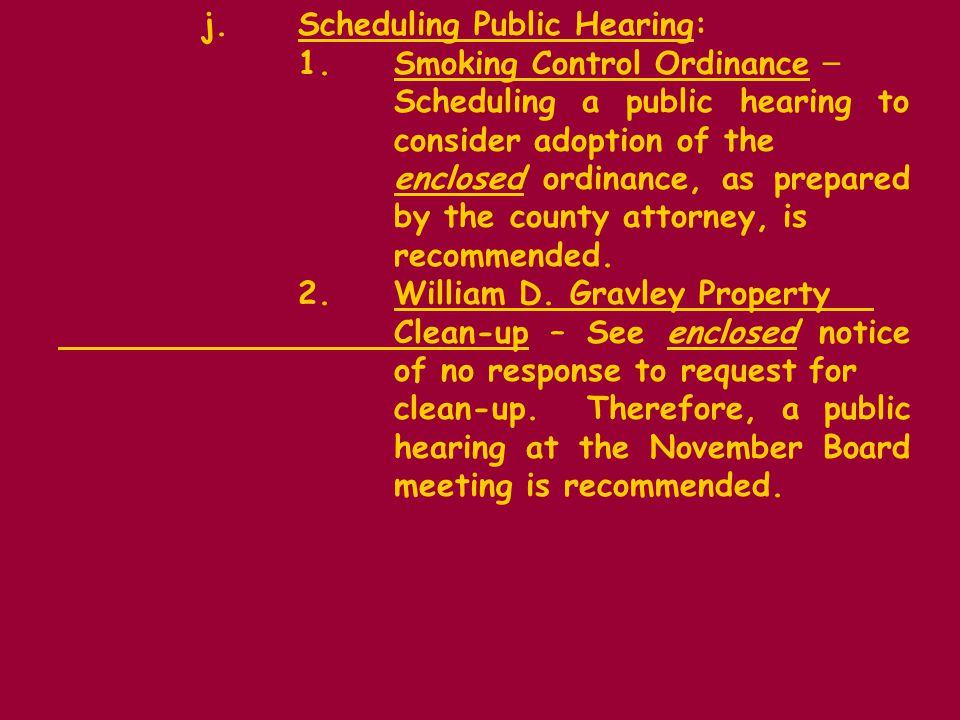 j.Scheduling Public Hearing: 1.Smoking Control Ordinance – Scheduling a public hearing to consider adoption of the enclosed ordinance, as prepared by the county attorney, is recommended.