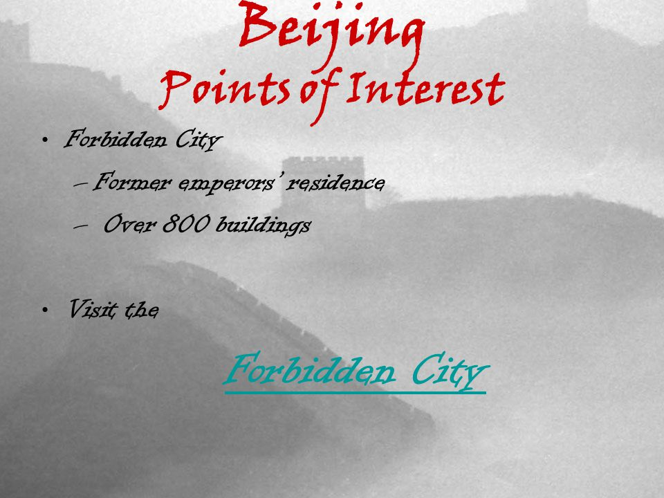 Beijing Points of Interest Forbidden City –Former emperors residence – Over 800 buildings Visit the Forbidden City