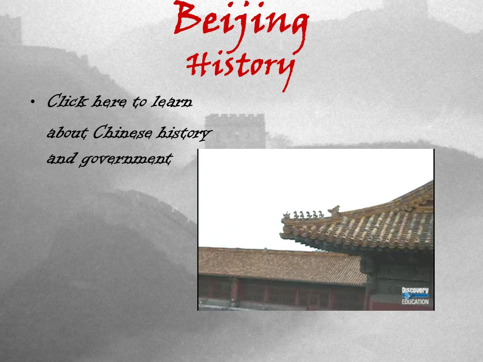 Beijing History Click here to learn about Chinese history and government