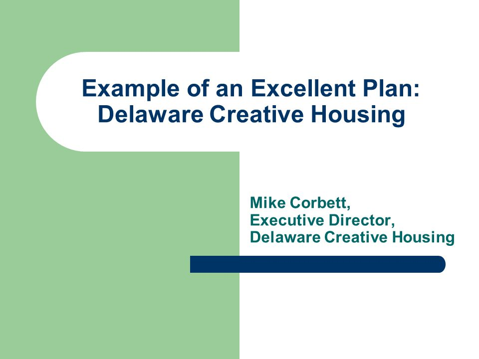 Example of an Excellent Plan: Delaware Creative Housing Mike Corbett, Executive Director, Delaware Creative Housing