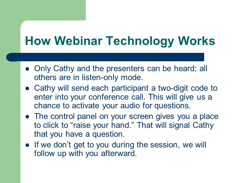 How Webinar Technology Works Only Cathy and the presenters can be heard; all others are in listen-only mode.