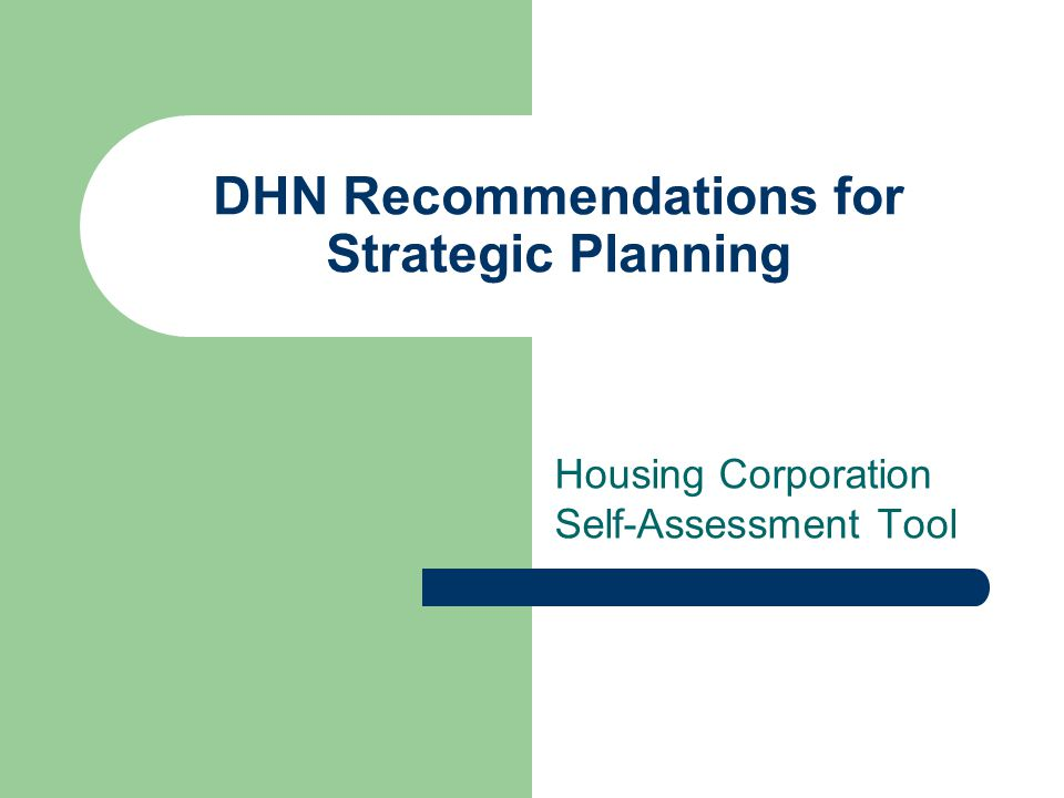 DHN Recommendations for Strategic Planning Housing Corporation Self-Assessment Tool