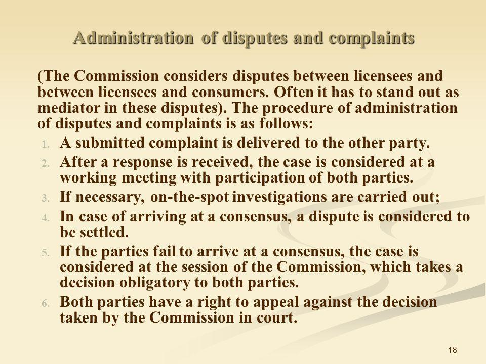18 Administration of disputes and complaints (The Commission considers disputes between licensees and between licensees and consumers.