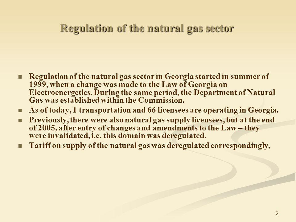 2 Regulation of the natural gas sector in Georgia started in summer of 1999, when a change was made to the Law of Georgia on Electroenergetics.