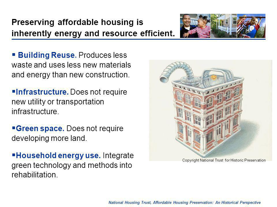 National Housing Trust, Affordable Housing Preservation: An Historical Perspective Preserving affordable housing is inherently energy and resource efficient.