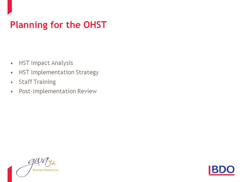 Planning for the OHST HST Impact Analysis HST Implementation Strategy Staff Training Post-Implementation Review
