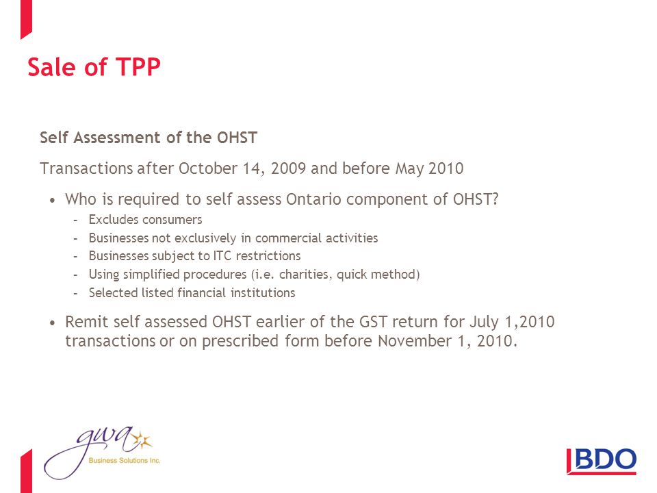Sale of TPP Self Assessment of the OHST Transactions after October 14, 2009 and before May 2010 Who is required to self assess Ontario component of OHST.