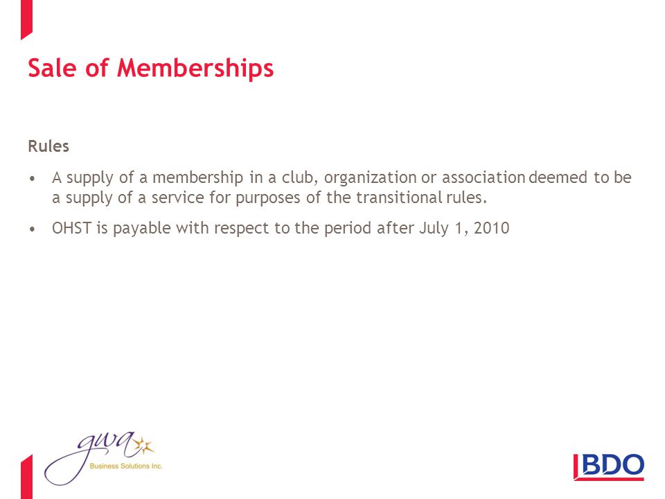 Sale of Memberships Rules A supply of a membership in a club, organization or association deemed to be a supply of a service for purposes of the transitional rules.