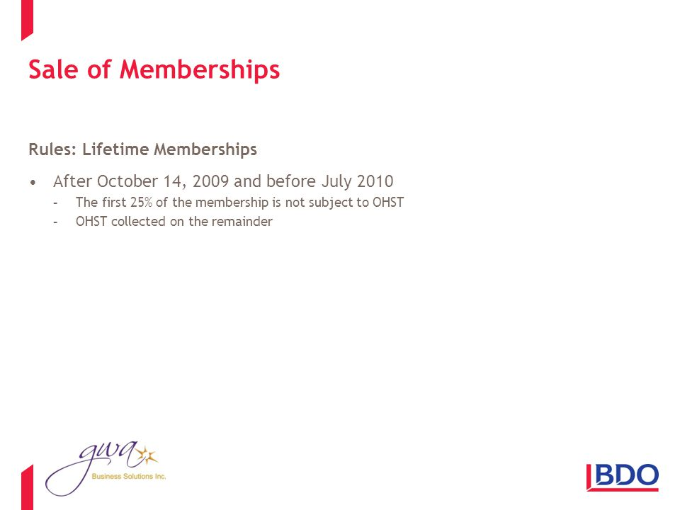 Sale of Memberships Rules: Lifetime Memberships After October 14, 2009 and before July 2010 -The first 25% of the membership is not subject to OHST -OHST collected on the remainder